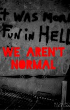 We Aren't Normal by StarWriter756
