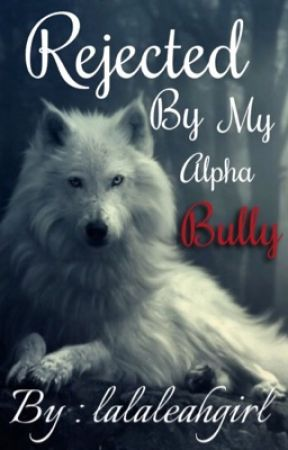 Rejected By My Alpha Bully {Sequel} by lalaleahgirl