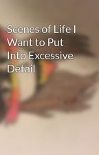 Scenes of Life I Want to Put Into Excessive Detail by PhantomPhoenix3