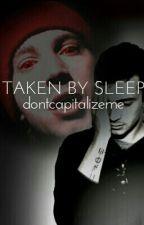 Taken By Sleep by dontcapitalizeme
