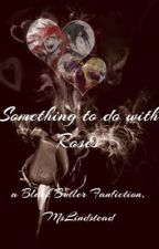 Something to do with Roses: a Black Butler Fanfiction ✔️ by MsLindstead