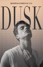 D U S K  ✔ by BishWhatDidYouSay