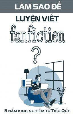 [BLOG] LÀM SAO ĐỂ LUYỆN VIẾT FANFICTION? | TIỂU QUỶ