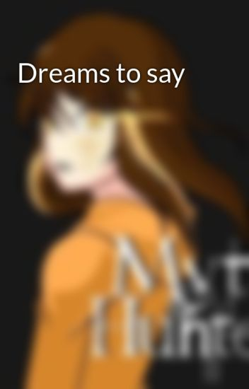 Dreams to say