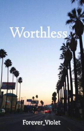 Worthless by Forever_Violet
