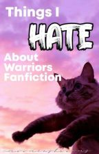 Things I Hate About Warriors Fanfiction by moominshrooms