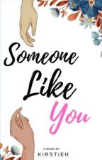 Someone Like You (Completed) by KirstieH