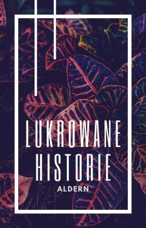Lukrowane historie | oneshoty by Aldern