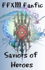 Final Fantasy XIII Fanfic - Saviors of Heroes by AnonymousFangirl666