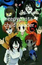 creepypasta x child reader by _cecilia_gallegos