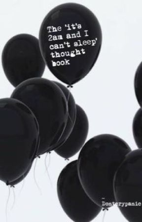 The 'its 2am and I can't sleep' thought book by dontcrypanic