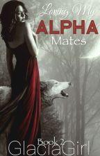 Loving My Alpha Mates by GlaciaGirl