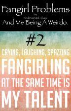 Fangirl/Fanboy Problems, And Me Being A Weirdo #2 by FandomsUnited_Always