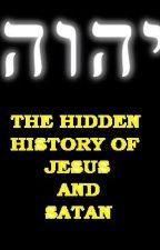 THE HIDDEN HISTORY OF JESUS AND SATAN by HesterMarais0