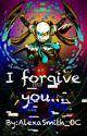 I forgive you... [FINISHED] by