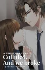 Collided, and We Broke | Jumin Han Fanfic by MsTrustFundKid