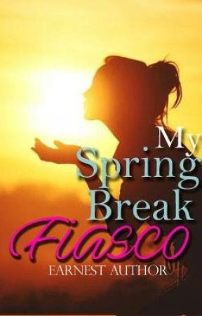 My Spring Break Fiasco by EarnestAuthor