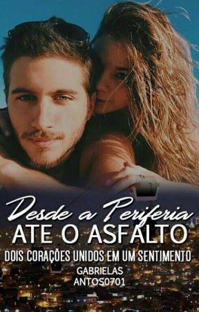 DESDE A PERIFERIA ATÉ O ASFALTO(CONCLUIDO) by gabrielasantos0701
