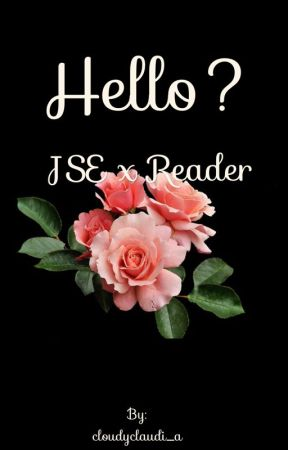 Hello? JSE x reader  by cloudyclaudi_a