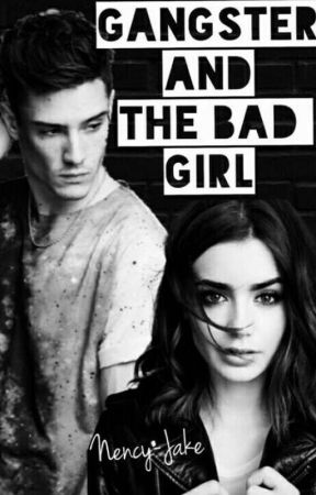 Gangster and The Bad Girl. (#wattys2017) by Nency-alex