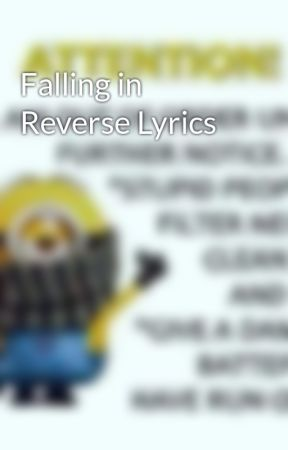 Falling in Reverse Lyrics by AngelOfShadowz