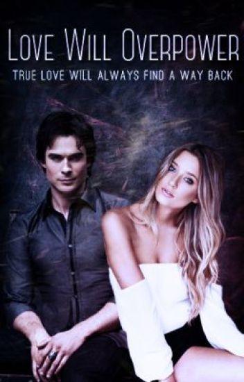 Love Will Overpower (A Damon Salvatore Love Story)