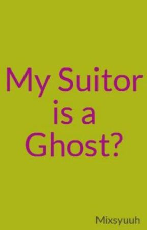 My Suitor is a Ghost?(Editing) by Mixsyuuh