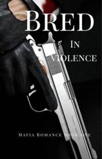 Bred In Violence (A Mafia Romance Book One) cover