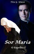 Sor Maria - O Espelho I (Sem Revisão) by TitaSz