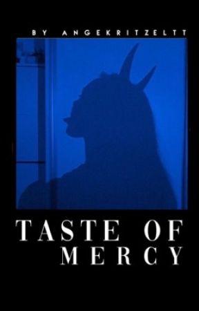 Taste of mercy ✓ by angekritzeltt