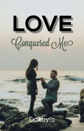 Love Conquered Me by dokayla