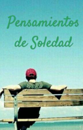 Pensamientos de Soledad by ElNombredeUsuario