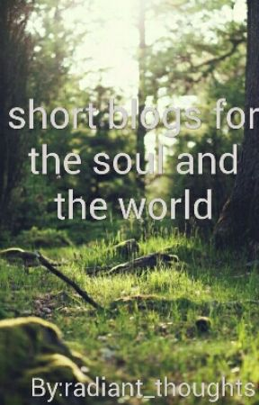 short blogs for the soul and the world by radiant_thoughts