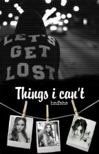 Things I Can't by hanaeey