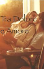 Tra Dolore e Amore by NoemiEmy7