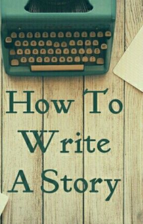How To Write A Story  by darbaa