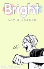 Bright (Lev x Reader) by kyoutanisgirlfriend