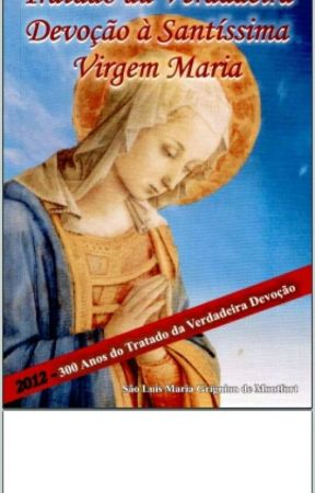 Tratado da Verdadeira Devoção à Santíssima Virgem (Completo) by SouPalomynha