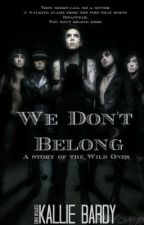 We Don't Belong: A Story of the Wild Ones *A Black Veil Brides Story* by kall485