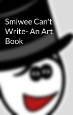 Smiwee Can't Write- An Art Book by smiwee