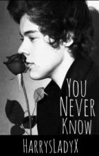 You Never Know (Harry Styles) by HarrysLadyx