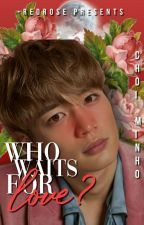 who waits for love °˖✧˖° |  choi minho by -redrose
