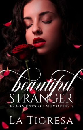 Fragments Of Memories 2 : Beautiful Stranger (SELF PUB- Soon to be published) by IamLaTigresa