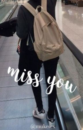 miss you ➸ muke by mukesex