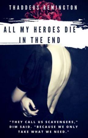 All My Heroes Die In The End by TRRemington