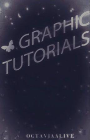 Graphic Tutorials  by Octaviaalive