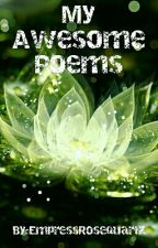 My Awesome Poems (Poetry) by WhatBloomsMustWilter