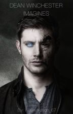 Dean Winchester Imagines by WayWardSon__67