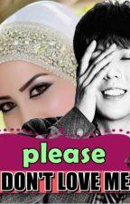 Please Don't Love Me (malay story) by CikPerindu