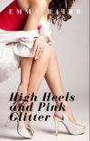 High Heels and Pink Glitter (18+) COMPLETE, FREE TO READ CHICK LIT cover